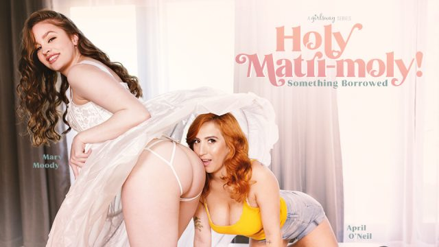 [GirlsWay] April ONeil, Mary Moody (Holy Matri-Moly!: Something Borrowed / 06.14.2020)